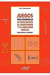 Juegos para desarrollar la inteligencia la creatividad y la habilidad manual para niños y jóvenes (Spanish Edition) Formato Kindle
