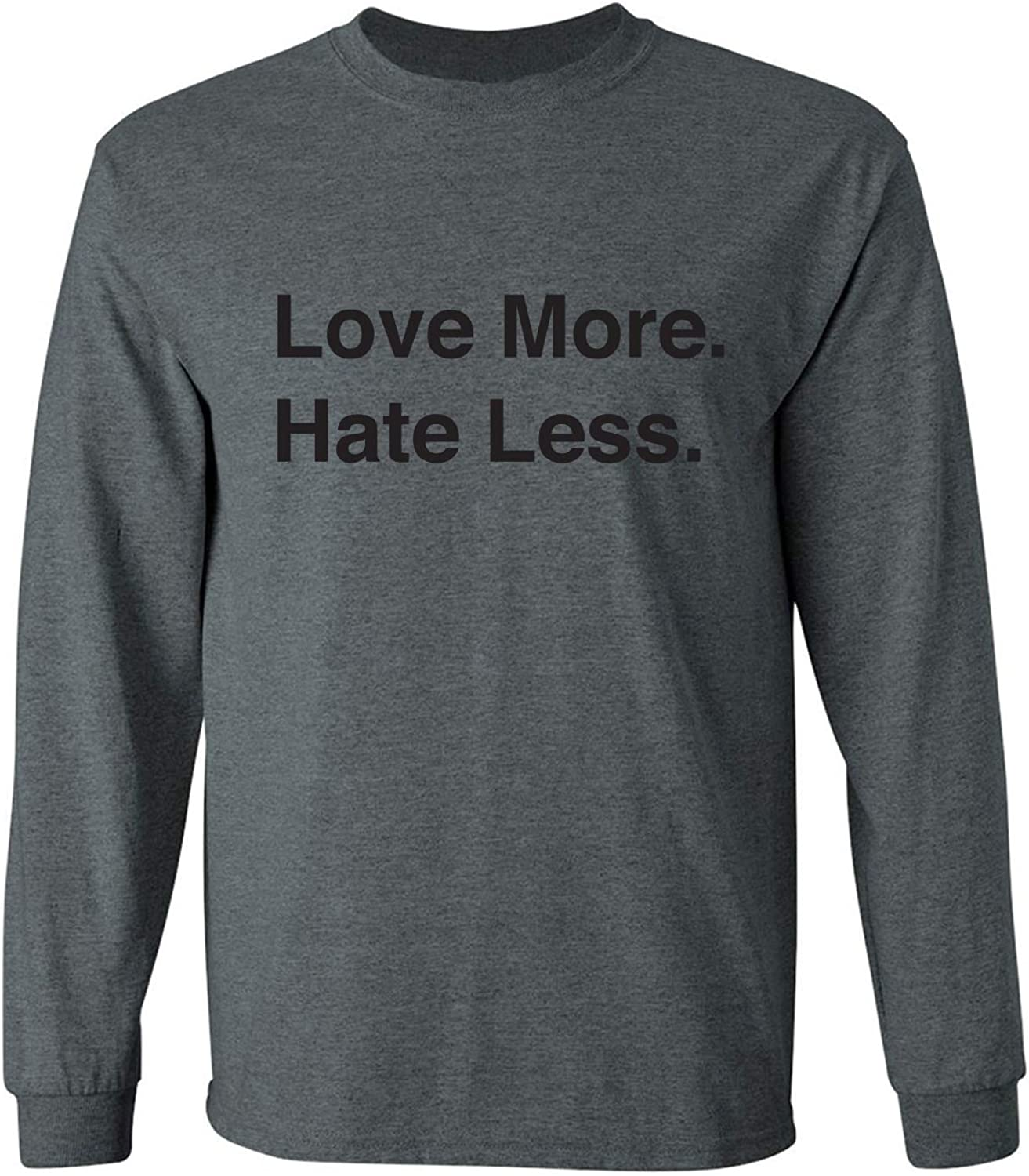 Love More. Hate Less. Adult Long Sleeve T-Shirt