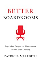 Better Boardrooms: Repairing Corporate Governance for the 21st Century