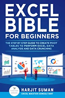 Excel Bible for Beginners: The Step by Step Guide to Create Pivot Tables to Perform Excel Data Analysis and Data Crunching