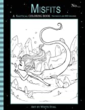 Misfits A Nautical Coloring Book for Adults and Odd Children: Featuring Mermaids, Pirates, Ghost Ships,and Sailors (Misfit...