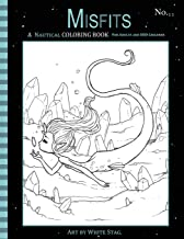 Misfits A Nautical Coloring Book for Adults and Odd Children: Featuring Mermaids, Pirates, Ghost Ships, and Sailors: Volume 11