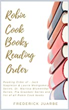 Robin Cook Books Reading Order: Reading Order of - Jack Stapleton & Laurie Montgomery Series, Dr. Marissa Blumenthal Series, Pia Grazdani Series and list of all Robin Cook books