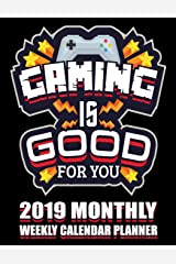 Gaming Is Good For You 2019 Monthly Weekly Calendar Planner: Vintage Video Gamer Schedule Organizer (Retro Console Gamers 2019 Planners) Paperback