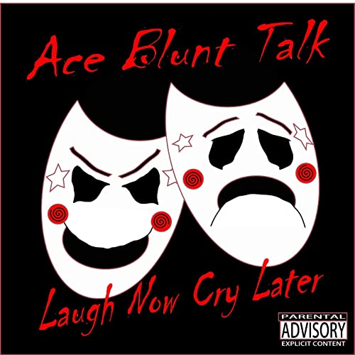 Laugh Now Cry Later Explicit By Ace Blunt Talk On Amazon Music