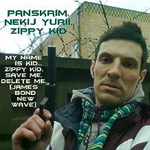My name is Kid...Zippy kid.Save me,delete me.(James Bond new wave)