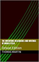 The Inventions Researches and Writings of Nikola Tesla: Deluxe Edition
