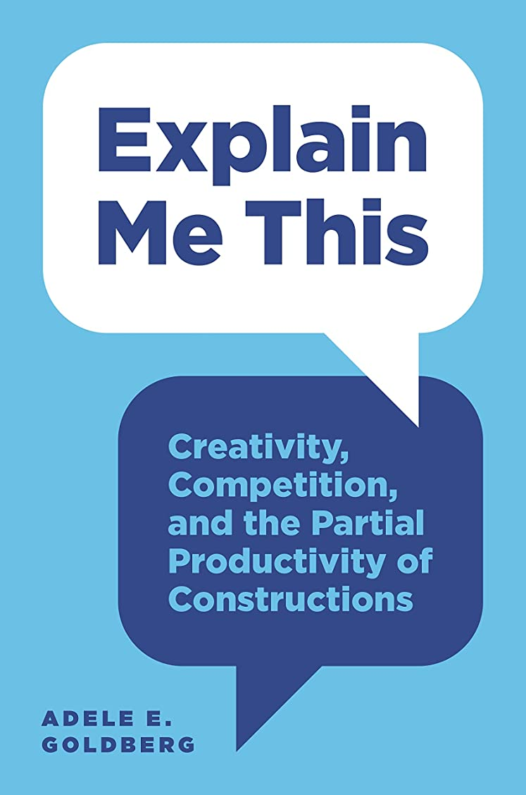 青写真小康過敏なExplain Me This: Creativity, Competition, and the Partial Productivity of Constructions (English Edition)