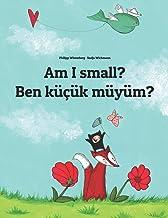 Am I small? Ben küçük müyüm?: Children's Picture Book English-Turkish (Bilingual Edition) PDF
