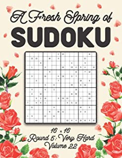 A Fresh Spring of Sudoku 16 x 16 Round 5: Very Hard Volume 22: Sudoku for Relaxation Spring Puzzle Game Book Japanese Logi...