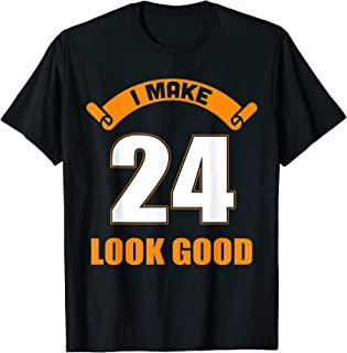 24th Birthday Gifts I Make 24 Years Old Look Good TZ2 T-Shirt