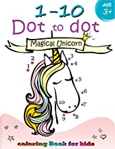 1-10 Dot to dot Magical Unicorn coloring book for kids Ages 3+: Children Activity Connect the dots,Coloring Book for Kids Ages 2-4 3-5 (Connect the dots Coloring Books for kids) (Volume 3)