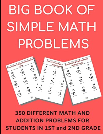 Big Book of Simple Math Problems: 350 Different Math and Addition Problems for Students in 1st and 2nd Grade, Perfect for Kids of All Ages and for School Teachers and Tutors