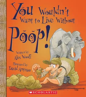 You Wouldn't Want to Live Without Poop! (You Wouldn't Want to Live Without...)