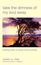 Take the Dimness of My Soul Away: Healing After a Loved One's Suicide