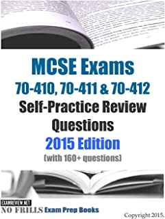 MCSE Exams 70-410, 70-411 & 70-412 Self-Practice Review Questions 2015 Edition: (with 160+ questions)