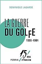 La guerre du Golfe 1990-1991 (French Edition)