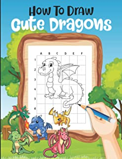 How to Draw Cute Dragons: How to Draw for Kids, a Step-by-step Drawing and Activity Book for Kids Who Love Dragons.