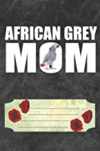 African Grey Mom Notebook Journal: 110 Blank Lined Paper Pages 6x9 Personalized Customized Notebook Journal Gift For African Grey Parrot Bird Owners and Lovers