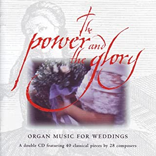 The Power And The Glory - Organ Music For Weddings