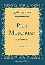 Piet Mondrian: Life and Work (Classic Reprint)