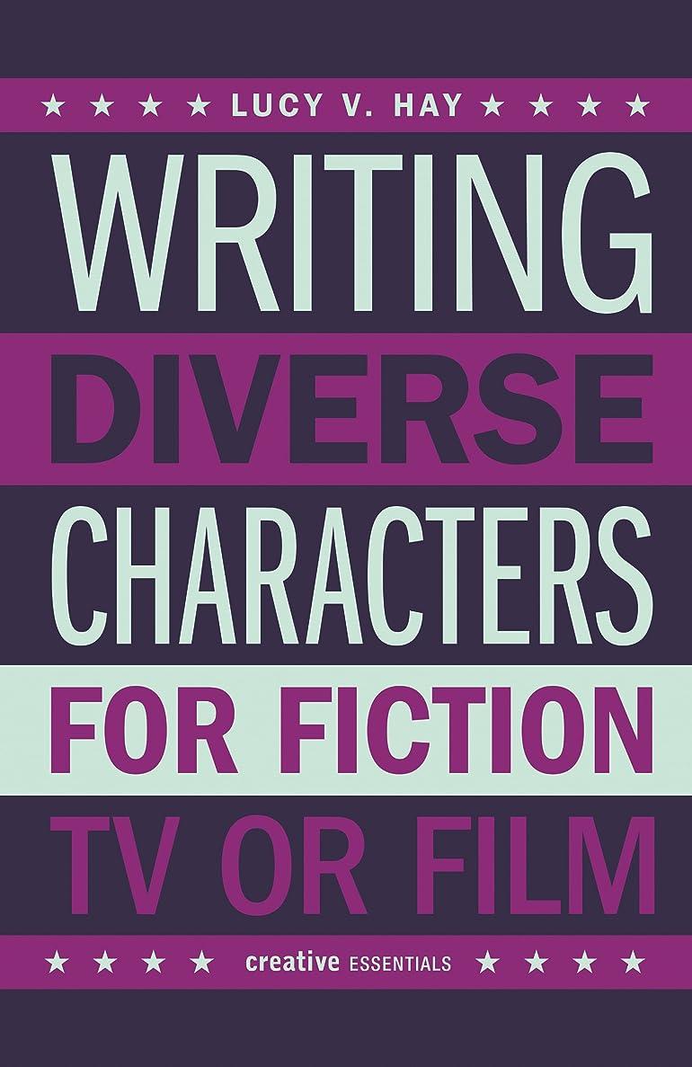 期間骨髄主導権Writing Diverse Characters For Fiction, TV or Film: An Essential Guide for Authors and Script Writers (English Edition)