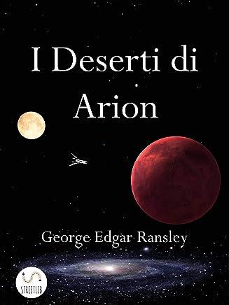 I Deserti di Arion: Primo Volume della Trilogia dei Mondi Esterni