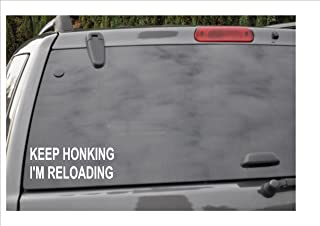KEEP HONKING...I'M RELOADING -window decal