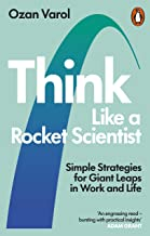 Think Like a Rocket Scientist - Simple Strategies for Giant Leaps in Work a: Simple Strategies for Giant Leaps in Work and...