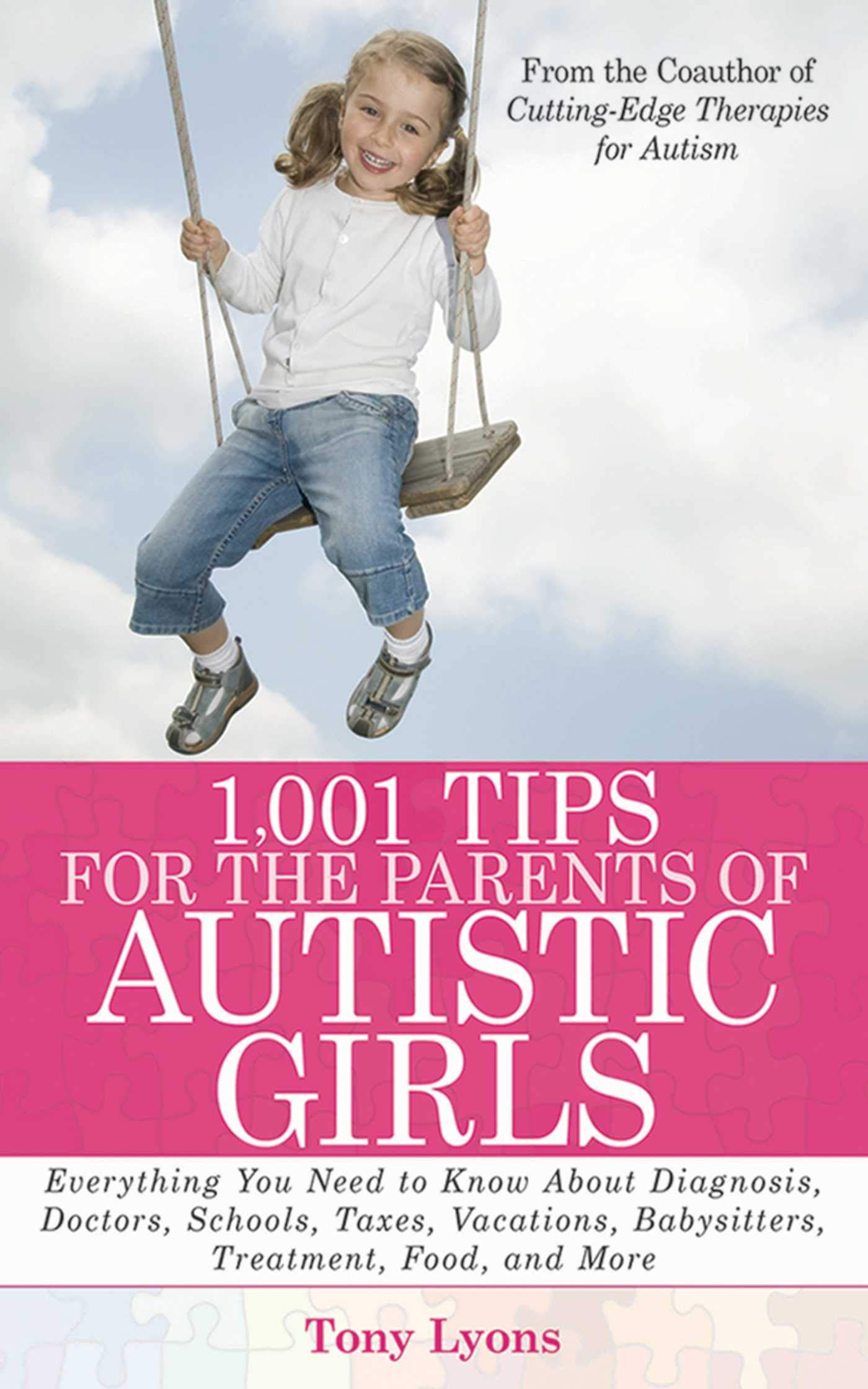 Image Of1,001 Tips For The Parents Of Autistic Girls: Everything You Need To Know About Diagnosis, Doctors, Schools, Taxes, Vacati...