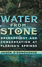 Water from Stone: Archaeology and Conservation at Florida's Springs (Florida Museum of Natural History: Ripley P. Bullen S...