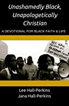 Unashamedly Black, Unapologetically Christian: A Devotional for Black Faith and Life
