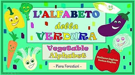 L Alfabeto della Verdura/Vegetable Alphabet: Italian-English edition
