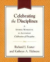 Celebrating the Disciplines: A Workbook Journal to Accompany Celebration of Discipline