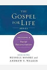 The Gospel & Racial Reconciliation (Gospel For Life) Kindle Edition