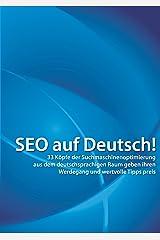 SEO auf Deutsch!: 33 Köpfe der Suchmaschinenoptimierung aus dem deutschsprachigen Raum geben ihren Werdegang und wertvolle Tipps preis Kindle Ausgabe