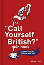The 'Call Yourself British?' Quiz Book: Could You Pass the UK Citizenship Test? (Quiz Books)