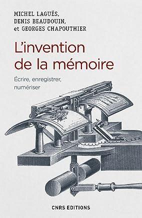 Linvention de la mémoire : Ecrire, enregistrer, numériser