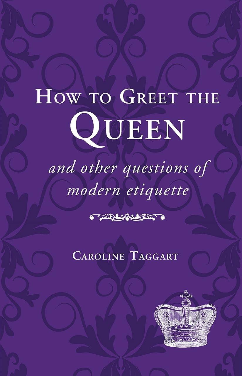 賢い令状まあHow to Greet the Queen: and Other Questions of Modern Etiquette (National Trust History & Heritage) (English Edition)