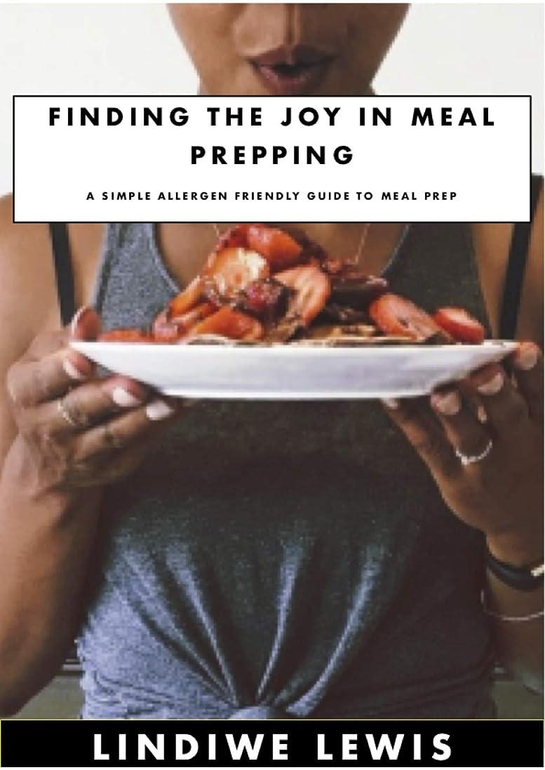 支配する関係Finding the joy in meal prepping: A simple allergen friendly guide to meal prep (English Edition)