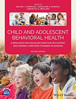 Child and Adolescent Behavioral Health: A Resource for Advanced Practice Psychiatric and Primary Care Practitioners in Nur...