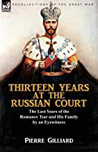 Gilliard, P: Thirteen Years at the Russian Court: the Last Years of the Romanov Tsar and His Family by an Eyewitness
