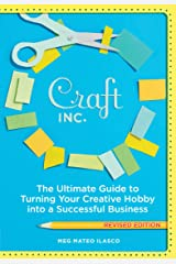 Craft, Inc.: The Ultimate Guide to Turning Your Creative Hobby into a Successful Business Kindle Edition