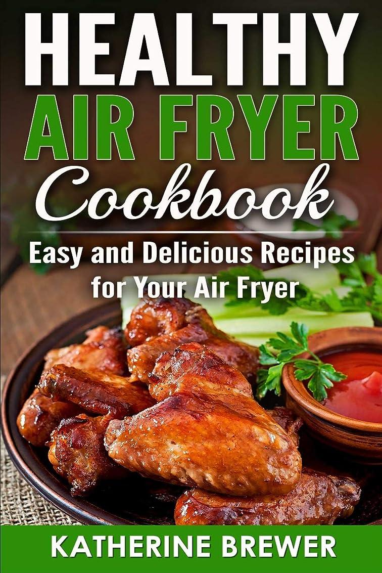 狂気エリート残り物Healthy Air Fryer Cookbook: Easy and Delicious Recipes for Your Air Fryer