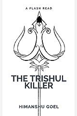 The Trishul Killer: flash reads by Himanshu Goel Kindle Edition