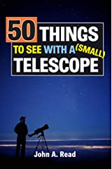 50 Things To See With A Small Telescope Kindle Edition