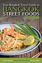 Bangkok Travel Guide - Your Guide to Bangkok Street Foods: Over 25 Delicious Thailand Street Food Recipes You Can't Resist
