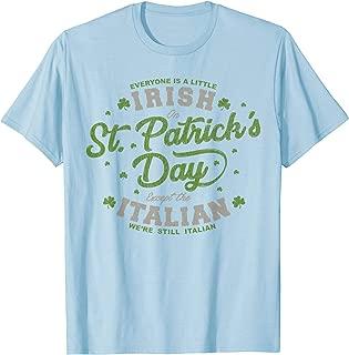 Everyone Is A Irish St Patricks Day Except Italians T Shirt