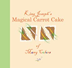 King Joseph's Magical Carrot Cake of Many Colors