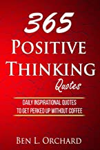 365 Positive Thinking Quotes: Daily Inspirational Quotes To Get Perked Up Without Coffee